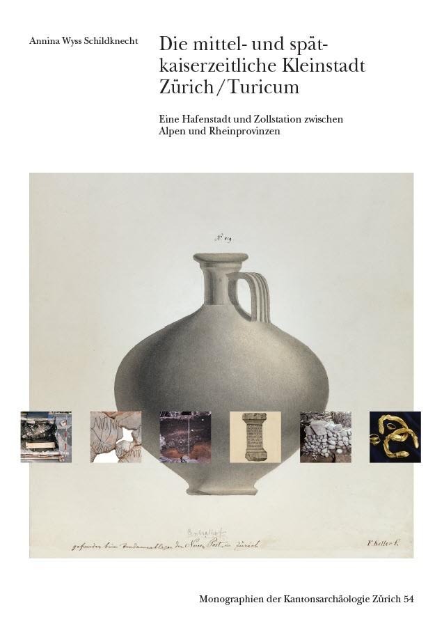 Cover: Die mittel- und spätkaiserzeitliche Kleinstadt Zürich/Turicum. Eine Hafenstadt und Zollstation zwischen Alpen und Rheinprovinzen