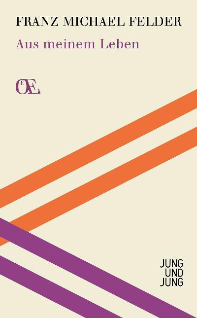 Franz Michael Felder: Aus meinem Leben, herausgegeben von Jürgen Thaler mit einem Vorwort von Arno Geiger, Jung und Jung Verlag Salzburg